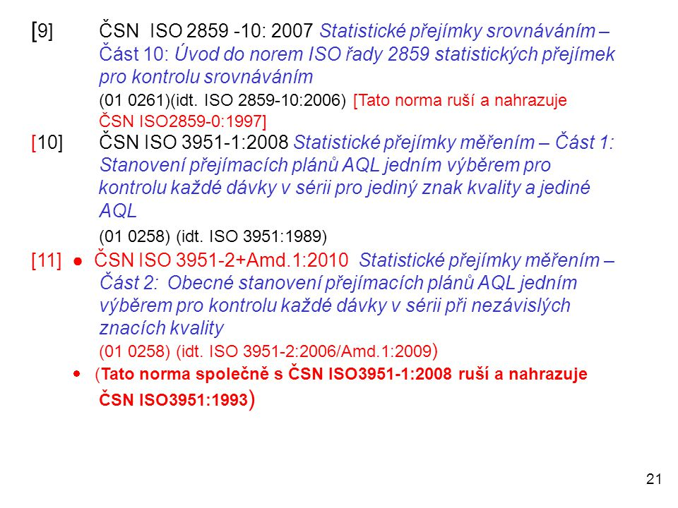 [9]. ČSN ISO 2859 -10: 2007 Statistické přejímky srovnáváním –